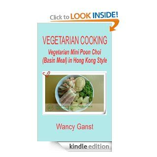 Vegetarian Cooking: Vegetarian Mini Poon Choi (Basin Meal) in Hong Kong Style (Vegetarian Cooking   Vege Seafood Book 24)   Kindle edition by Wancy Ganst. Cookbooks, Food & Wine Kindle eBooks @ .