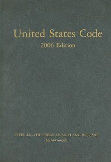 United States Code, 2006, V. 25, Title 42, The Public Health and Welfare, Sec. 1441 to 4395: Office of the Law Revision Counsel House (U.S.): 9780160800207: Books