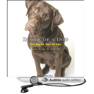 Inside of a Dog: What Dogs See, Smell, and Know (Audible Audio Edition): Alexandra Horowitz, Karen White: Books