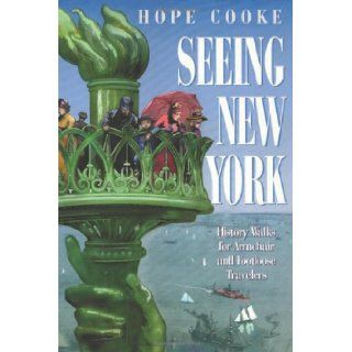 Seeing New York: History Walks for Armchair and Footloose Travelers (Critical Perspectives On The P): Hope Cooke: 9781566392891: Books