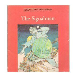 The Signalman (Famous Tales of Suspense Series) A Signalman Is Visited By a Ghostly Figure Who Seems to Warn of Approaching Tragedies Along the Railroad Track   Written by Charles Dickens, Adapted by I. M. Richardson, First Edition, 1st Printing 1982: Illu