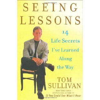Seeing Lessons: 14 Life Secrets I've Learned Along the Way: Tom Sullivan: 9780471263562: Books