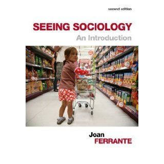 Seeing Sociology: An Introduction 2nd (second) Edition by Ferrante, Joan published by Cengage Learning (2013): Books