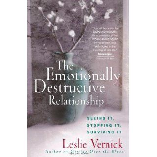 The Emotionally Destructive Relationship: Seeing It, Stopping It, Surviving It: Leslie Vernick: 9780736918978: Books
