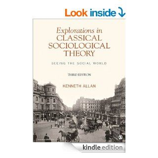 Explorations in Classical Sociological Theory: Seeing the Social World eBook: Kenneth D. (Douglas) Allan: Kindle Store