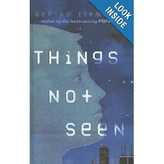 Things Not Seen: Andrew Clements: 9780756925994: Books