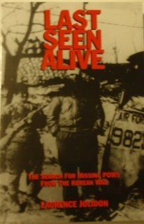 Last Seen Alive: The Search for Missing Pows from the Korean War: Laurence Jolidon: 9780964698208: Books