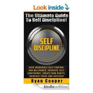 Self Discipline: The Ultimate Guide To Self Discipline!   Gain Incredible Self Control And Willpower, Increase Self Confidence, Create New Habits, IncreaseHabit, NLP, Meditation, Brain Training)   Kindle edition by Ryan Cooper, Willpower, Habit, Meditation