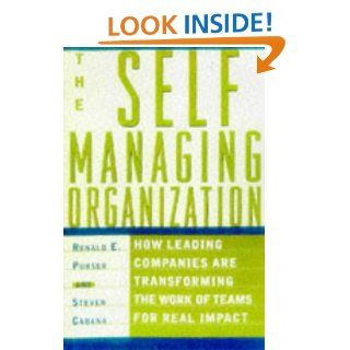 The Self Managing Organization : How Leading Companies Are Transforming the Work of Teams for Real Impact: Roland E. Purser, Steven Cabana, Ronald Purser: 9780684837345: Books