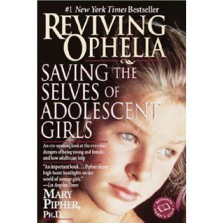 Reviving Ophelia: Saving The Selves Of Adolescent Girls (Ballantine Reader's Circle): Mary Pipher: Books