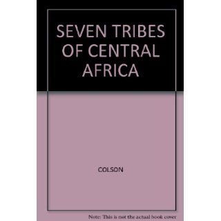 Seven Tribes of British Central Africa COLSON Books