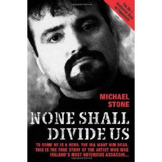 None Shall Divide Us: Michael Stone: 9781844540457: Books