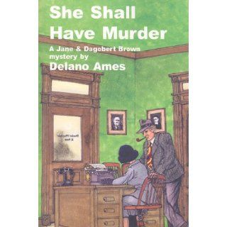 She Shall Have Murder (Jane & Dagobert Brown Mysteries): DeLano Ames, Tom Schantz, Enid Schantz: 9781601870179: Books