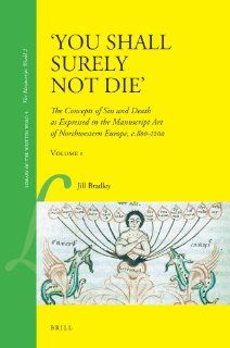 You Shall surely not Die: The Concepts of Sin and Death As Expressed in the Manuscript Art of Northwestern Europe, C.800 1200 (Library of the Written Word) (v. 1&2) (9789004169104): J. Bradley: Books