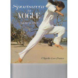 Sportswear in Vogue Since 1910 Charlie Lee Potter 9780896594999 Books