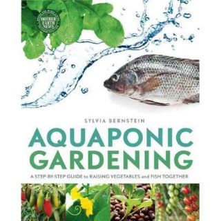 Aquaponic Gardening: A Step by Step Guide to Raising Vegetables and Fish Together