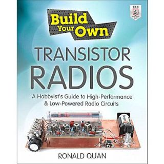 Build Your Own Transistor Radios: A Hobbyists Guide to High Performance and Low Powered Radio Circuits
