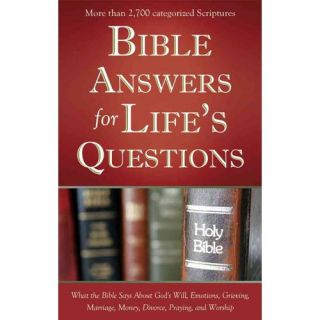 Bible Answers for Life's Questions: What the Bible Says About God's Will, Emotions, Grieving, Marriage, Money, Divorce, Praying, and Worship