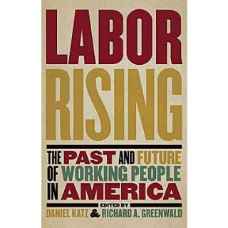 Labor Rising: The Past and Future of Working People in America Richard Greenwald, Daniel Katz Paperback