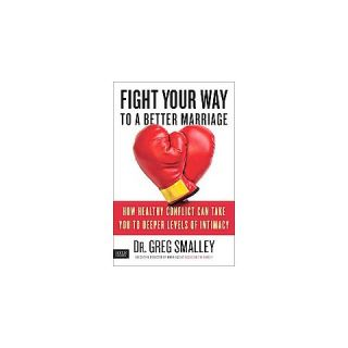 Fight Your Way to a Better Marriage (Hardcover)