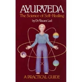 Ayurveda: The Science of Self Healing : A Practical Guide