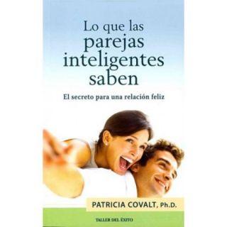 Lo que las parejas inteligentes saben / What Smart Couples Know: El secreto para una relaci?n feliz / the Secret to a Happy Relationship