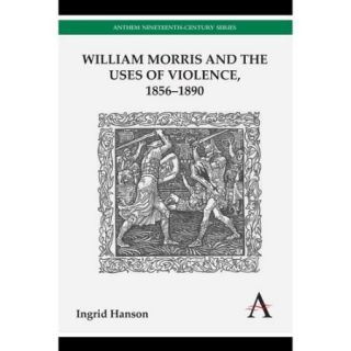 William Morris and the Uses of Violence, 1856 1890