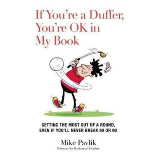 If You're a Duffer, You're Ok in My Book: Getting the Most Out of a Round, Even If You'll Never Break 80 or 90