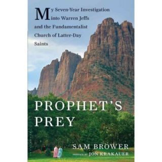 Prophet's Prey: My Seven Year Investigation into Warren Jeffs and the Fundamentalist Church of Latter Day Saints