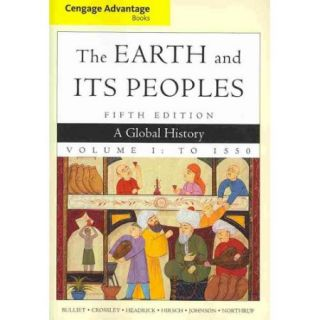 The Earth and Its Peoples: A Global History: to 1550: Advantage Edition