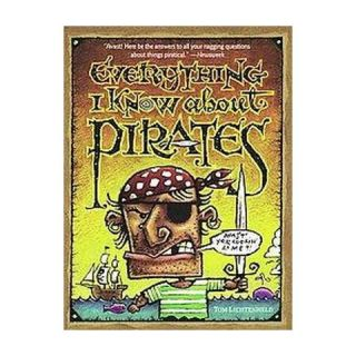 Everything I Know About Pirates (Reprint) (Paperback)