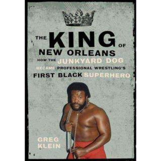 The King of New Orleans: How the Junkyard Dog Became Professional Wrestling's First Black Superstar