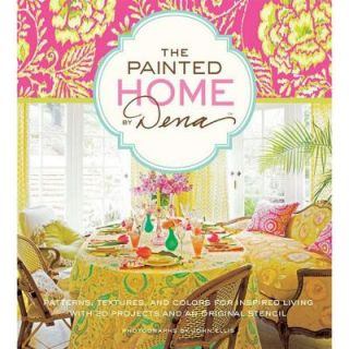 The Painted Home by Dena: Patterns, Textures and Colors for Inspired Living with 20 Projects and an Original Stencil 9781584799627